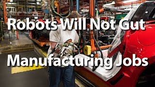 Robots Will Not Gut Manufacturing Jobs - Autoline This Week 2221