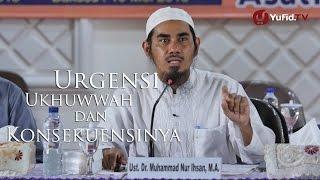Kajian Umum : Urgensi Ukhuwah dan Konsekuensinya - Ustadz Dr. Muhammad Nur Ihsan, MA.