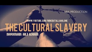 Cultural Slavery – عبودية ثقافية – Nouman Ali Khan ᴴᴰ [ NBA PRODUCTION ]