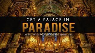 Get A Palace In Paradise- Powerful Ramadan Reminder