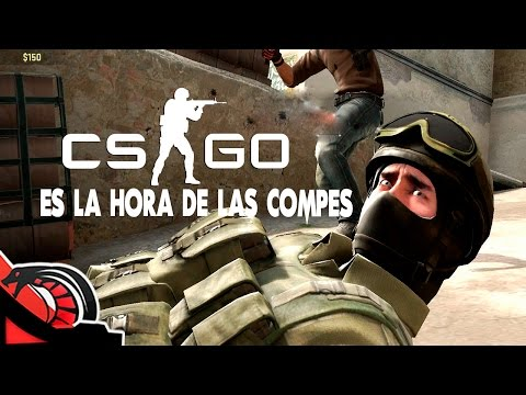 ES LA HORA DE LAS COMPES   Counter Strike Global Offensive - En Directo