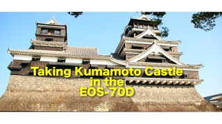 Taking Kumamoto Castle in the EOS 70D
