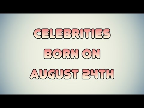 Celebrities born on August 24th