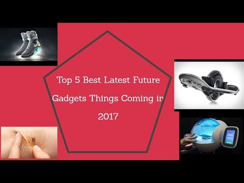Top 5 Best Latest Future Gadgets Things Coming in 2017