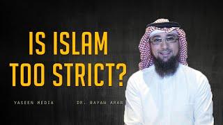 Is Islam Too Strict? – Dr. Rayan Arab – Yaseen Media