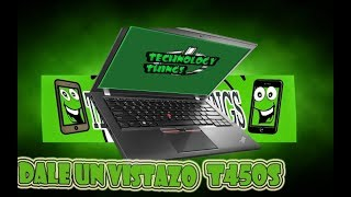 DALE UN VISTAZO A UNA LAPTOP THINKPAD T450S