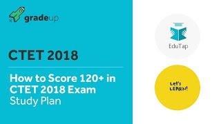 CTET 2018 Study Plan | How to Score 120+ Strategy | Let's Learn & EduTap Team