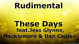 Rudimental- These Days feat.Jess Glynne, Macklemore & Dan Caplen - LYRICS