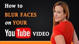 How to Blur Faces on Your YouTube Video