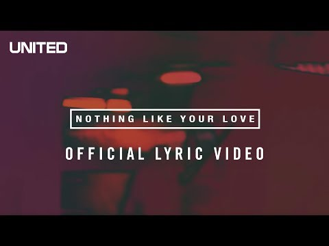 Hillsong UNITED Nothing Like Your Love Lyric Video