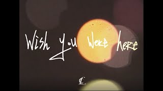 CL - Wish You Were Here -
