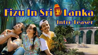 Fizu In Sri Lanka | Intro Teaser