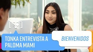 Tonka entrevista a Paloma Mami | Bienvenidos