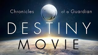 The DESTINY Movie (HD 1080p): Chronicles of a Guardian