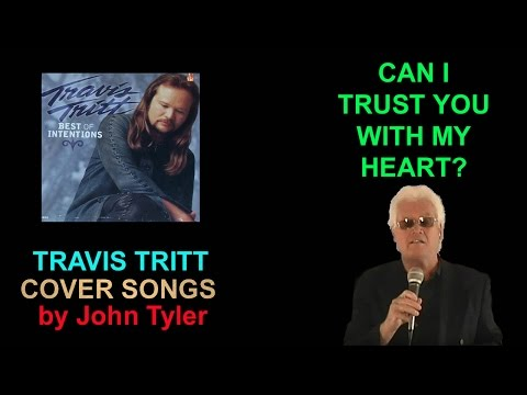 Travis Tritt - Can I Trust You With My Heart - Sung By John Tyler video
