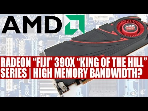 "AMD Radeon Fiji R9 390X ""King of the Hill"" Series | High Memory Bandwidth & 300W ?"