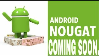List of Phones getting Android 7.0 Nougat Update