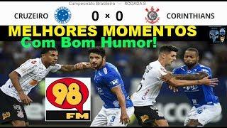 CRUZEIRO 0 x 0 CORINTHIANS & Bom Humor 98FM Melhores Momentos Brasileirão 2019 8ª Rodada 98Live