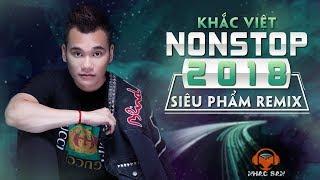 Khắc Việt - Siêu Phẩm Remix Hay Nhất Bass Cực Mạnh Cực Căng   Nonstop Việt Mix 2018   Superclip