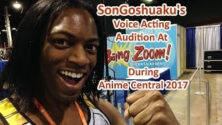 SonGoshuaku's Voice Acting Audition At Bang Zoom Entertainment During Anime Central 2017