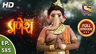 Vighnaharta Ganesh - Ep 585 - Full Episode - 18th November, 2019
