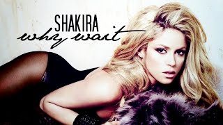 Shakira - Why Wait [FM Music Video]