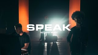 Speak | Bethany Music | Official Music Video