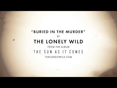 The Lonely Wild - Buried In The Murder