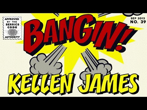 Kellen James - Bangin!