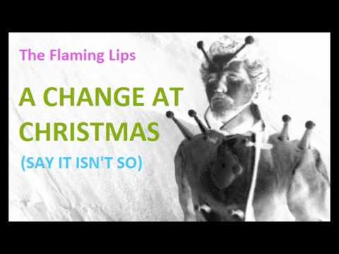 A Change at Christmas (say it isn't so) - The Flaming Lips