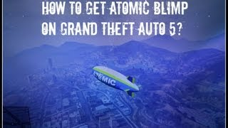 How To Get Atomic Blimp For FREE (PS3/XBOX) & Gameplay - Grand Theft Auto 5