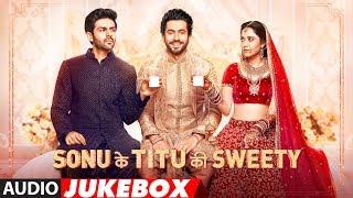 Full Album: Sonu Ke Titu Ki Sweety | Audio Jukebox | Kartik Aaryan, Nushrat Bharucha & Sunny Singh