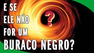 E Se a Foto do Buraco Negro não Mostrar um Buraco Negro?