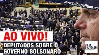 AO VIVO: DEPUTADOS SE PRONUNCIAM SOBRE O GOVERNO JAIR BOLSONARO E NOVAS VOTAÇÕES - CÂMARA FEDERAL