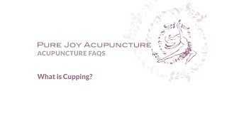 What is Cupping? | Pure Joy Acupuncture | Acupuncture San Rafael