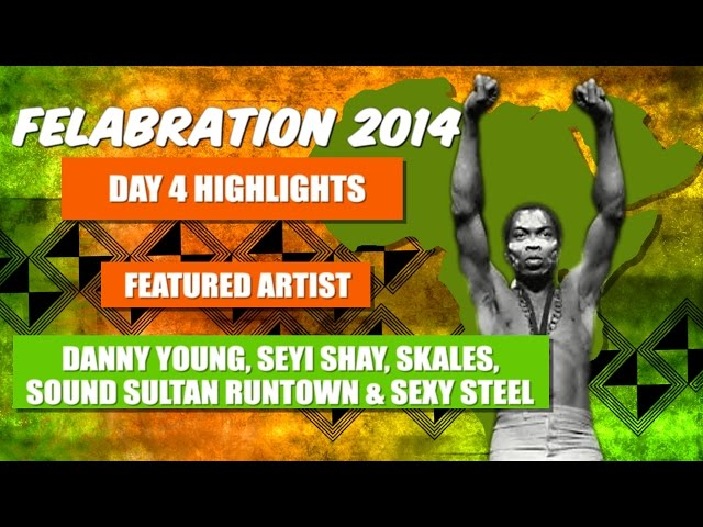 Felabration Day 5: Watch Danny Young, Seyi Shay, Skales, Sound Sultan, Runtown, Sexy Steel on Stage