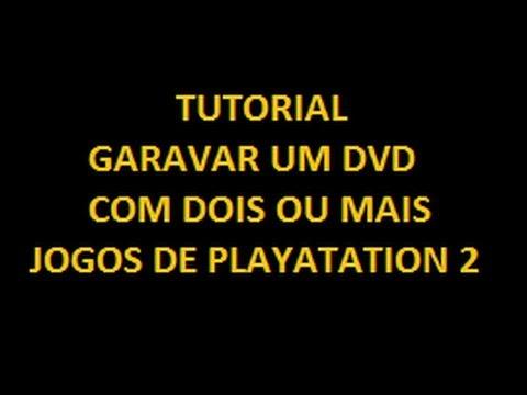 tutorial. como gravar dois ou mais jogos de ps2 em um dvd