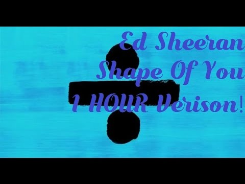 Ed Sheeran - Shape Of You 1 HOUR Verison!