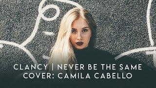 Download Lagu Clancy | Camila Cabello - Never Be The Same | Cover Gratis STAFABAND