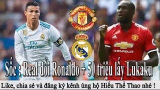 Tin bóng đá - Chuyển nhượng 2018 - 30/6 : MU bán Pogba mua Willian, Real muốn đổi Ronaldo lấy Lukaku