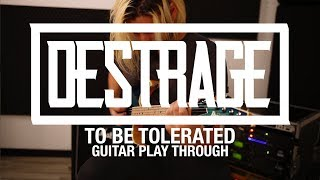 DESTRAGE - To Be Tolerated (Guitar Playthrough)