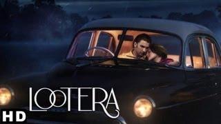 Lootera - LOOTERA (लूटेरा)  THEATRICAL TRAILER (Official) | RANVEER SINGH, SONAKSHI SINHA