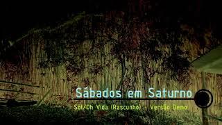 Baixar Sábados em Saturno - Sol/Oh Vida (Rascunho - Atualizado) - Versão Demo - Single 2017
