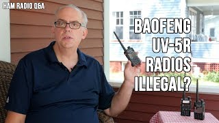 Baofeng UV-5R Radios Illegal? The Real Story - Ham Radio Q&A