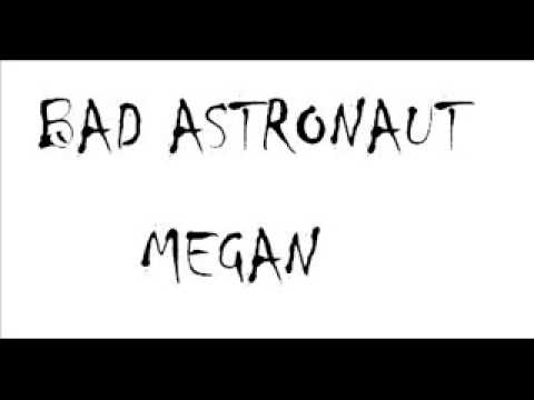 Bad Astronaut - Megan