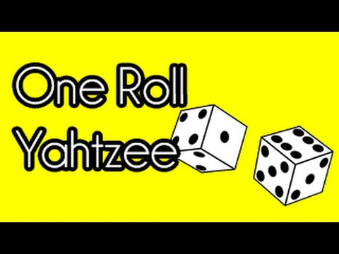 One Roll Yahtzee! [INCLUDES SWEARING]