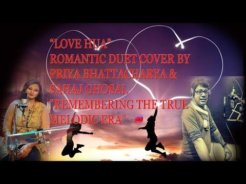 LOVE HUA|| ORIGINAL SONG COVER|| PRIYA BHATTACHARYA|| SAHAJ GHOSAL|| ROMANTIC DUET