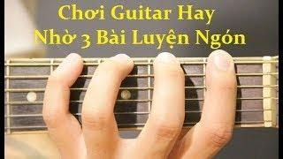 #14 Chơi Guitar Hay nhờ 3 Bài Luyện Ngón Này | Guitar 5 Phút|
