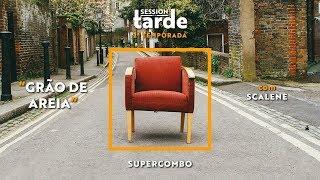 download musica Grão de Areia feat Gustavo Bertoni - Scalene Session da Tarde - 2ª Temporada