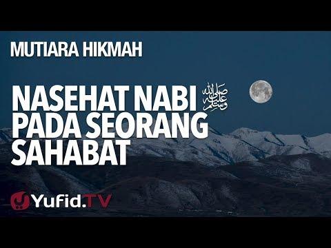 Nasehat Nabi Pada Seorang Sahabat - Ustadz Muhammad Nuzul Dzikri, Lc.